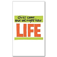 Christ Came That We Might Have Life