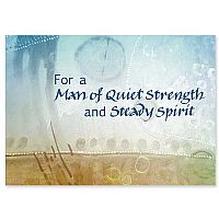 For a Man of Quiet Strength and Steady Spirit