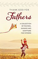 Thank God for Fathers: A Collection of Prayers, Sayings and Scripture for Fathers
