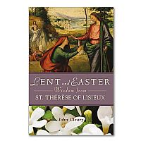 Lent and Easter Wisdom from St. Therese of Lisieux