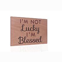 I'm Not Lucky Wooden Plaque