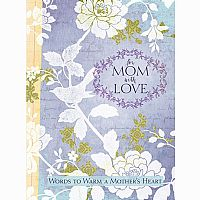 For Mom, With Love: Words to Warm a Mother's Heart