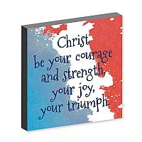 Christ Be Your Courage and Strength